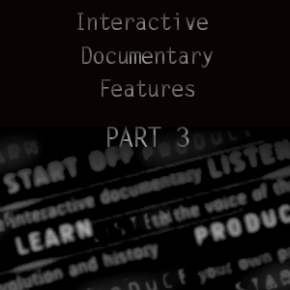 COME/IN/DOC | Interactive Documentary Features [Part 3]