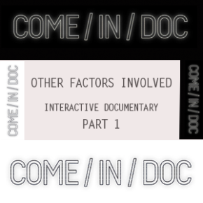 COME/IN/DOC | Interactive Documentary - Other factors [Part 1]