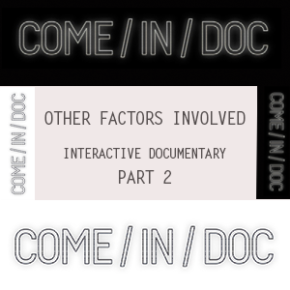 COME/IN/DOC | Interactive Documentary - Other factors [Part 2]