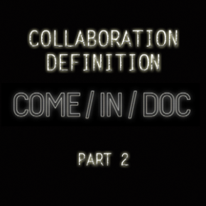 COME/IN/DOC |Collaboration Definition [Part 2]
