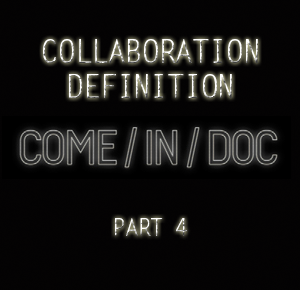COME/IN/DOC |Collaboration Definition [Part 4]