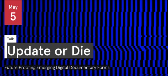 Update or Die: Future Proofing Emerging Digital Documentary Forms